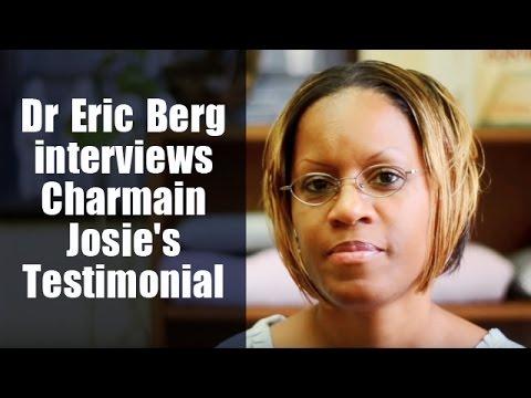 Dr Eric Berg interviews Charmain Josie's Testimonial