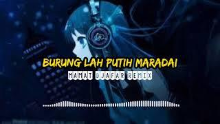 DJ BURUNG LAH PUTIH MARADAI (Mamat Djafar Remix)