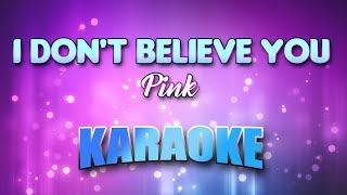 Pink - I Don't Believe You (Karaoke version with Lyrics)