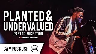 Planted and Undervalued // Pst. Michael Todd // IV GOD SO LOVED US // CAMPUS RUSH