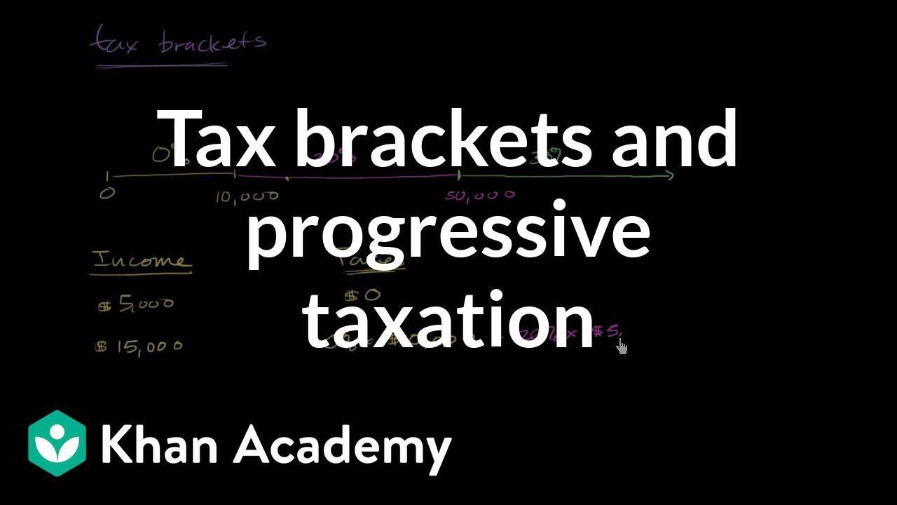 Tax brackets and progressive taxation (video) | Khan Academy