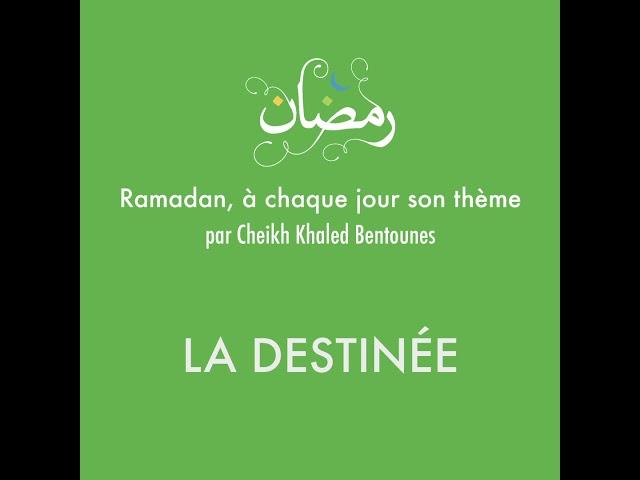 [Vidéo] Cheikh Khaled BENTOUNES : La Destinée -  Thème du ramadan (2020-1441)