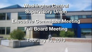 Washington Central Supervisory Union - Executive Committee Meeting & Full Board Meeting 2/13/19
