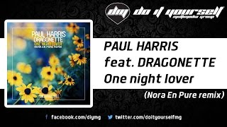 PAUL HARRIS feat. DRAGONETTE - One night lover (Nora En Pure remix) [Official]