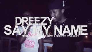 Dreezy Say My Name Prod. D.Brooks Exclusive Dir. Cholly of HVF.mp3