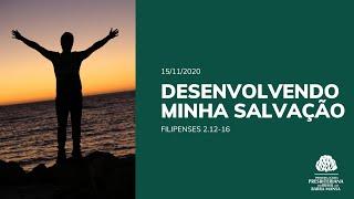 Desenvolvendo minha Salvação  - Culto - 15/11/2020