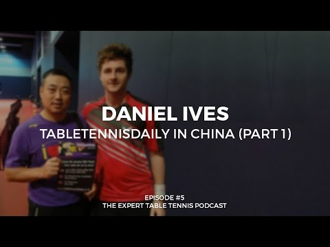 Daniel Ives: TableTennisDaily in China - Part 1 (ETT #5)