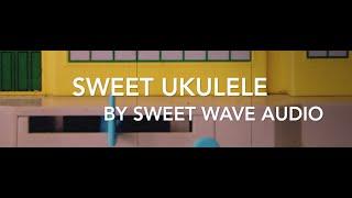 Happy Ukulele Background Music - Sweet Ukulele by Sweet Wave Audio