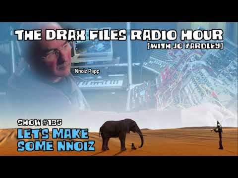 The Drax Files Radio Hour with Jo Yardley Show #135: Let's make some Nnoiz