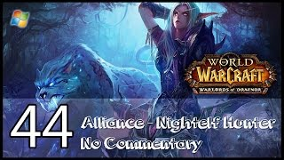 World of Warcraft : Warlords of Draenor【PC】 - Part 44 「Alliance │ Nightelf Hunter │ No Commentary」