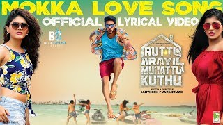 Iruttu Araiyil Murattu Kuththu - Mokka Love Song | Official Lyric Video | Gautham Karthik | Santhosh