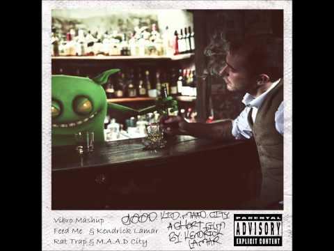 Feed Me - Rat Trap & Kendrick Lamar - M.A.A.D City ( Vibro Mashup )