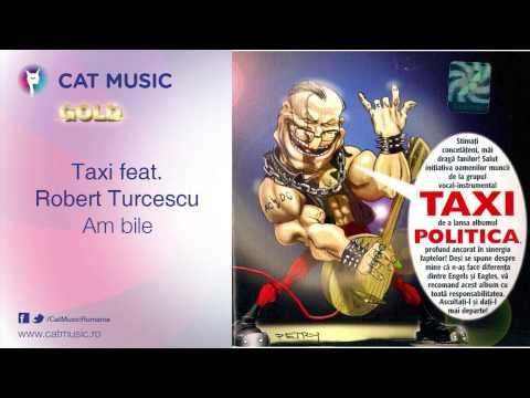 Taxi feat. Robert Turcescu - Am bile