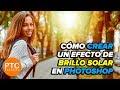 Cómo Crear Un Efecto de Brillo Solar En Photoshop - Tutorial en Español