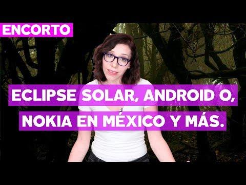 Nokia en México, eclipse solar, Android O y más - #UnoceroEnCorto con @Aura_
