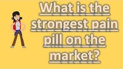 What is the strongest pain pill on the market ? |ASK it from Health FAQS