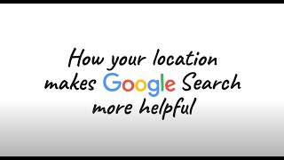 How your location makes Google Search more helpful