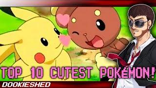 Top 10 CUTEST Pokémon!