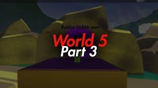 Roblox Uuhhh.wav - WORLD 5 (Part 3)