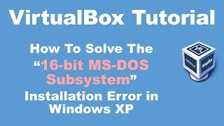 "How To Solve The ""16-bit MS-DOS Subsystem"" Installation Error in Windows XP"