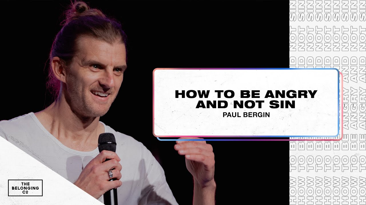 How To Be Angry And Not Sin // Paul Bergin | The Belonging Co TV
