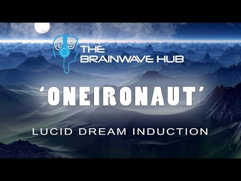 Lucid Dream Induction & Enhancer - 'Oneironaut' -  Lucid Dreaming Music (Binaural Beats)
