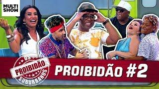 🚫 PROIBIDÃO #2   Scheila Carvalho + Buchecha + Mart'nália...   Os Suburbanos   Humor Multishow