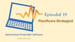 Gestionarea Proiectelor Software | S1E19 | Planificare Strategica