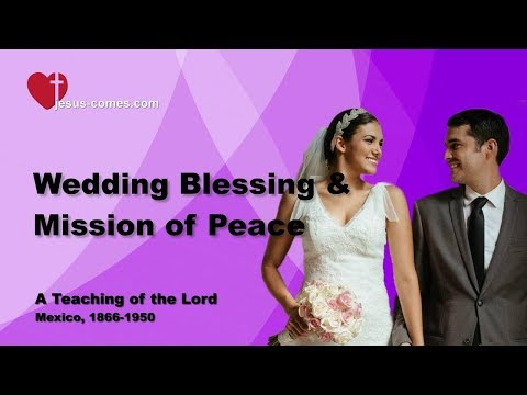 MARRIAGE, WEDDING BLESSING & PEACE MISSION ... JESUS EXPLAINS ❤️ Book of the true Life Teaching 357