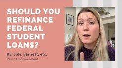 Should I Refinance My Federal Student Loans with a Private Company? (Re: SoFi, Earnest, etc.)