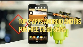 TOP 3 APPS FOR ANDROID AND IOS FOR FREE CS:GO SKINS! 2018!