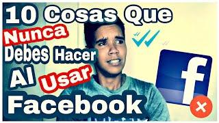 10 Cosas Que Nunca Debes Hacer Al Usar Facebook [Steven_Alexey]