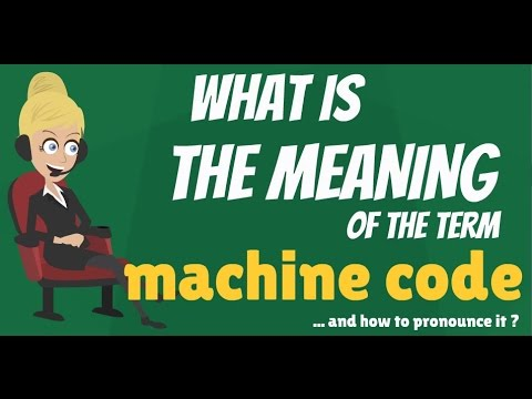 What is MACHINE CODE? What does MACHINE CODE mean? MACHINE CODE meaning, definition & explanation