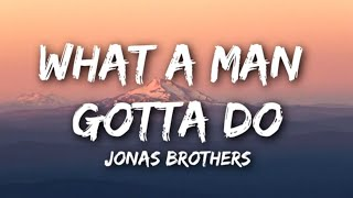 Jonas Brothers - What A Man Gotta Do [Lyrics]