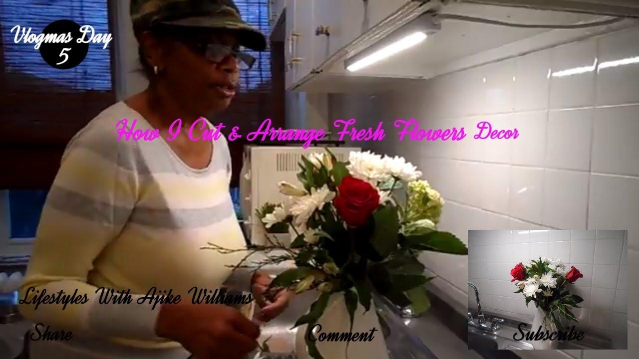 How I Cut Arrange Fresh Flowers Decor Vlogmas Day 5 Youtube
