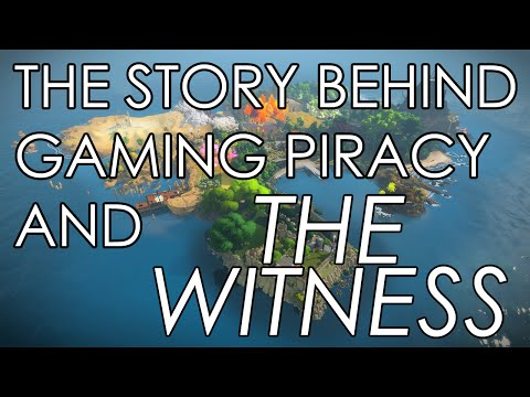 The Story Behind Gaming Piracy and The Witness