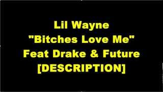 "Lil Wayne ""Bitches Love Me"" Ft Drake & Future (HQ) LYRICS"