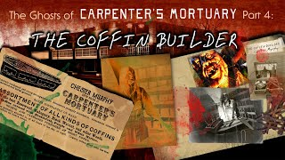 """The Ghosts of Carpenter's Mortuary part 4:  """"The Coffin Builder"""""""