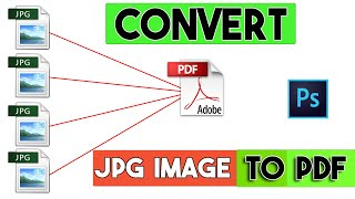 How to Convert Multiple JPG Image to One PDF by using Photoshop cc