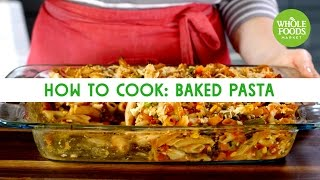 How to Cook: Baked Pasta   Freshly Made   Whole Foods Market