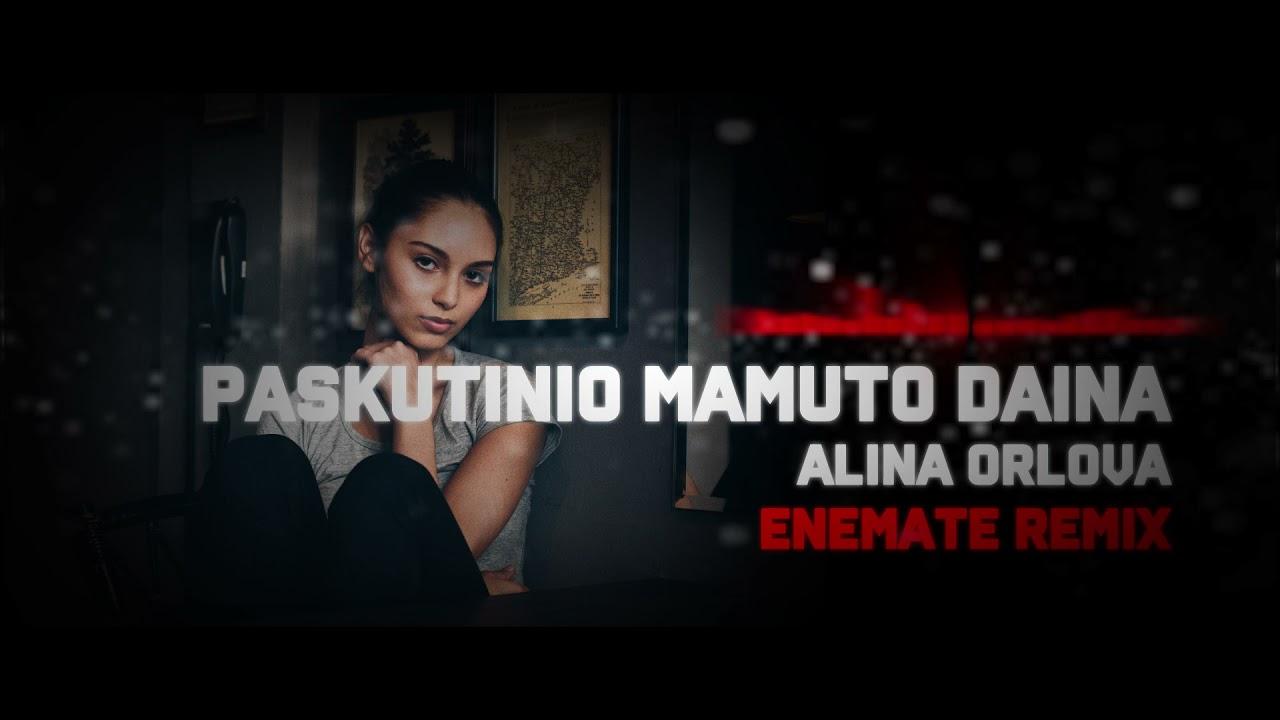 Alina Orlova – Paskutinio Mamuto Daina (Enemate Remix)