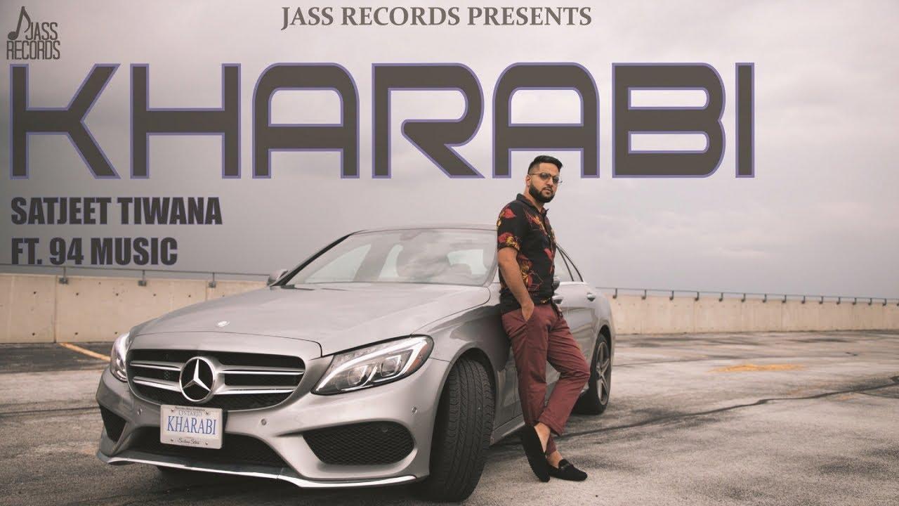 Kharabi | (Full HD) | Satjeet Tiwana | New Punjabi Songs 2018 | Latest Punjabi Songs 2018