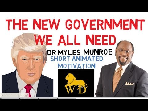 NEW GOVERNMENT and NEW WORLD by Dr Myles Munroe **Must Watch**