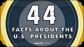 Repeat youtube video 44 Facts About the U.S. Presidents - mental_floss on YouTube (Ep.52)