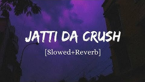 Jatti Da Crush - Kay Vee Singh Song   Slowed And Reverb Lofi Mix