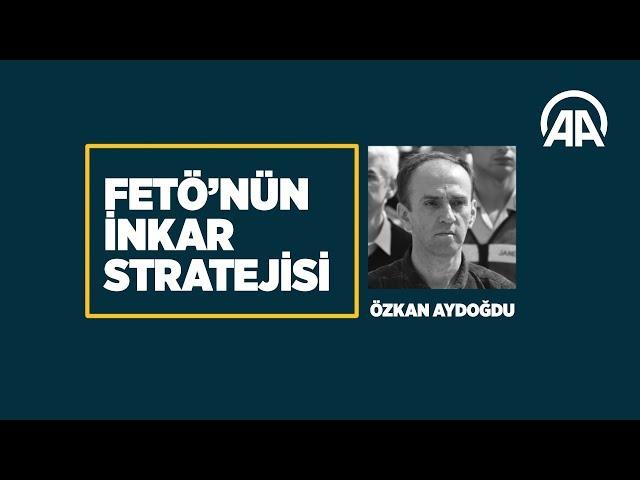 FETÖ'nün inkar stratejisi: Özkan Aydoğdu