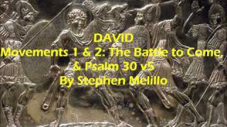 DAVID Movements 1 & 2: The Battle to Come, & Psalm 30 v5 By Stephen Melillo