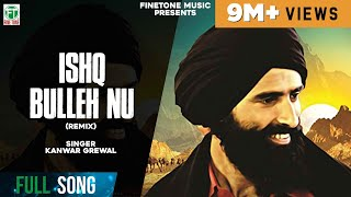 Ishq Bulleh Nu Nachave | (Remix Song) | Kanwar Grewal | Latest Punjabi Songs | Finetone Music