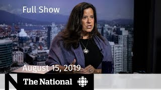 The National for August 15, 2019 — Wilson-Raybould Speaks Out, House Explosion, Water Crisis