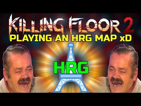 Killing Floor 2 | PLAYING ON AN HRG MAP! - Imagine This For Future Updates XD (Paris Day/Night)